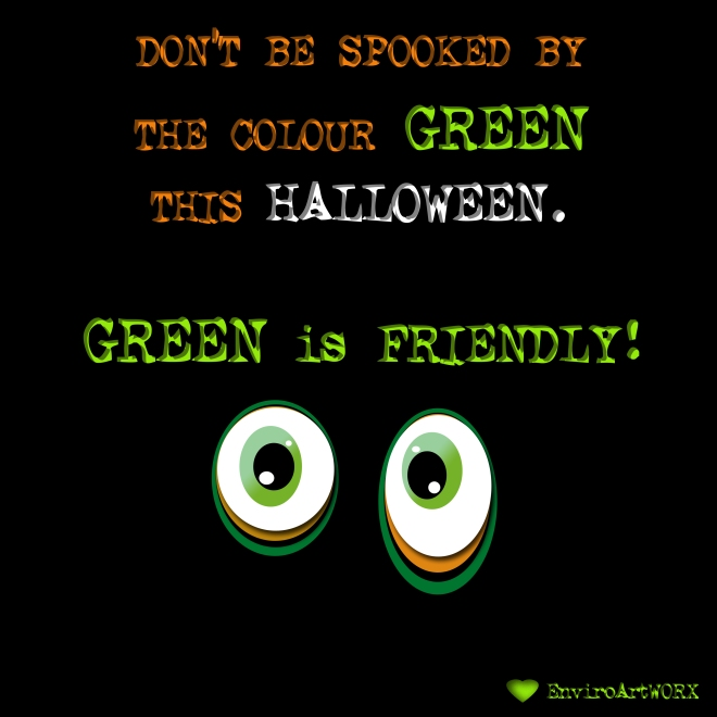 DON'T BE SPOOKED BY GREEN!