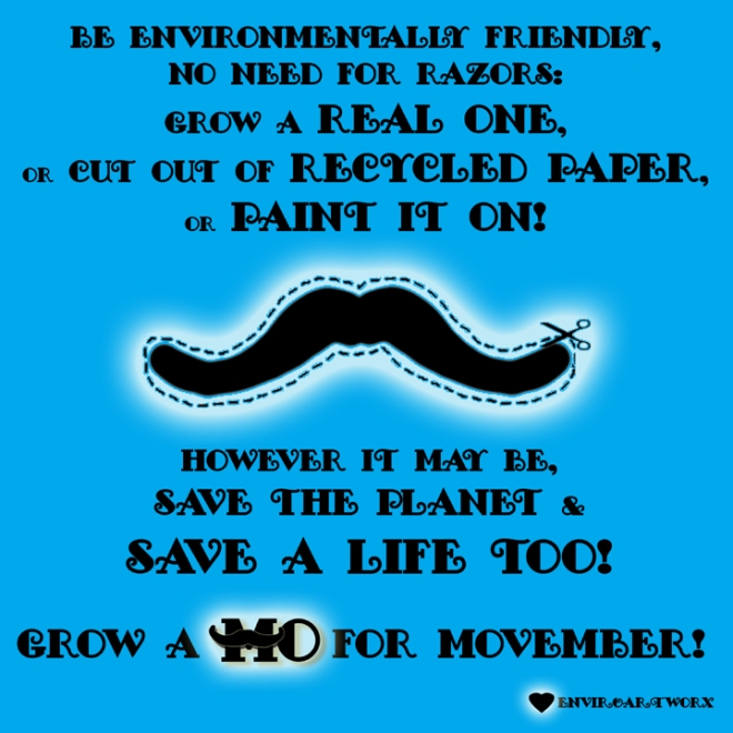 BE ENVIROMENTALLY FRIENDLY AND GROW A MO !